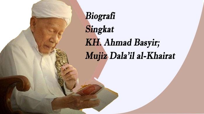 Biografi Singkat KH. Ahmad Basyir; Mujiz Dala'il al-Khairat
